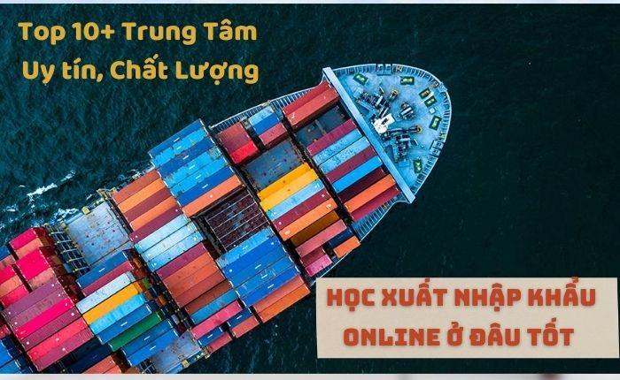 Khóa học xuất nhập khẩu online cho người chưa biết gì, học ở đau tốt bạn có quan tâm ?