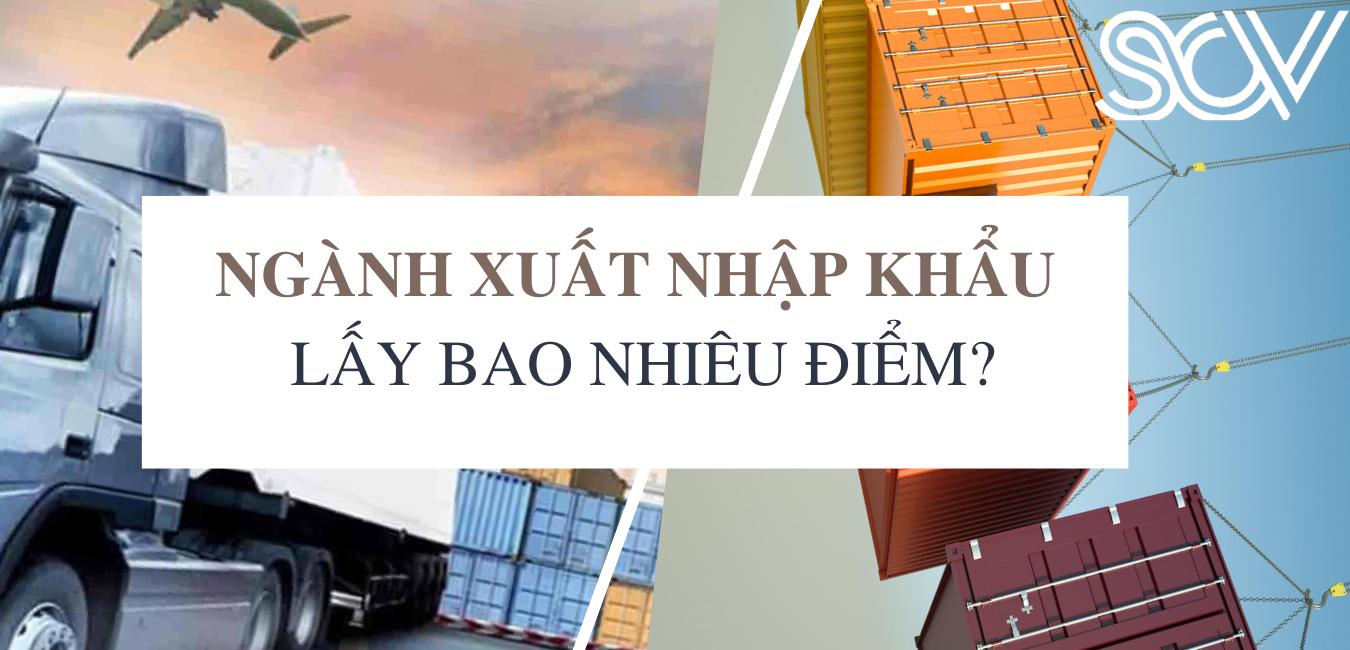Ngành xuất nhập khẩu - Logistics lấy bao nhiêu điểm?
